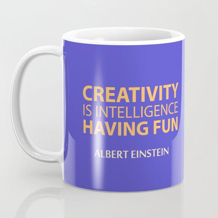 Creativity Is Intelligence Having Fun Albert Einstein Quote Coffee Mug By Tangyauhoong Society6