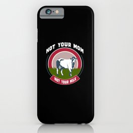 Not Your Mom, Not Your Milk iPhone Case