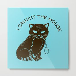 I caught the mouse Metal Print