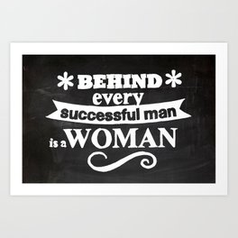 Behind every successful man is a woman chalkboard Art Print
