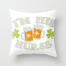 I'm His Nurse St Patricks Day Gift Funny Throw Pillow