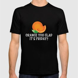 Orange You Glad It's Friday - Funny TGIF T-shirt