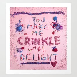 You Make Me Crinkle With Delight Art Print