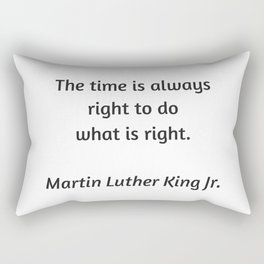 Martin Luther King Inspirational Quote - The time is always right to do what is right Rectangular Pillow