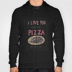 i love you more than pizza Hoody