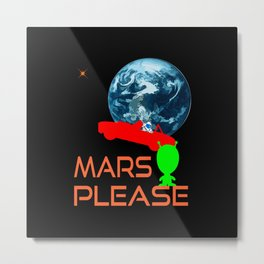 Mars Please Metal Print