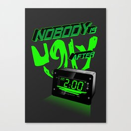 Nobody is ugly after 2:00AM Canvas Print