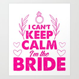 I Can't Keep Calm I'm The Bride Wedding Groom Marriage Design Art Print