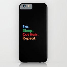 Eat. Sleep. Cut Hair. Repeat. iPhone Case