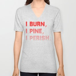 I burn, I pine, I perish. Unisex V-Neck