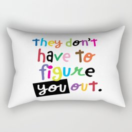 THEY DON'T HAVE TO FIGURE YOU OUT Rectangular Pillow