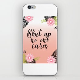 Floral Garden Shut Up No one Cares iPhone Skin
