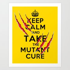 Keep Calm and Take The Mutant Cure (X-men) 2nd Version Art Print