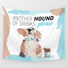 ANOTHER HOUND OF DRINKS, PLEASE Wall Tapestry