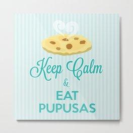Keep Calm & Eat Pupusas  Metal Print