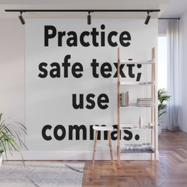 Practice Safe Text, Use Commas. Wall Mural