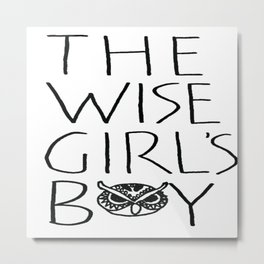 The Wise Girl's Boy Metal Print