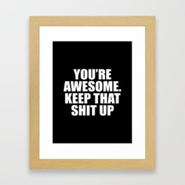 You're Awesome Keep That Shit Up Framed Art Print