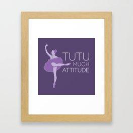 Tutu Much Attitude Framed Art Print