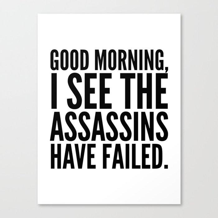 Good morning, I see the assassins have failed. Leinwanddruck