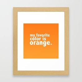 My Favorite Color is ORANGE Framed Art Print