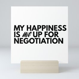 My happiness is not up for negotiation Mini Art Print