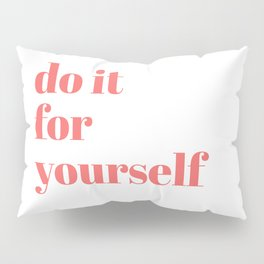 do it for yourself Pillow Sham