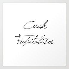 Cuck Fapitalism Art Print