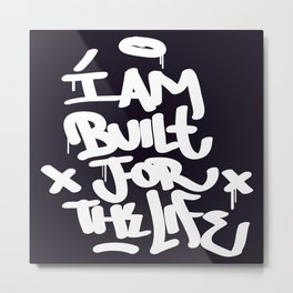 I Am Built for the Life Metal Print