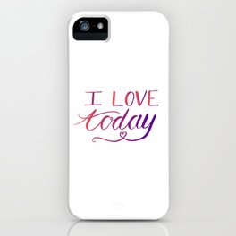 Positive quotes - I love today iPhone Case