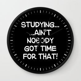STUDYING AIN'T NOBODY GOT TIME FOR THAT (Handwritten Black & White) Wall Clock