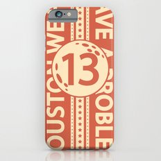Houston We Have a Problem Slim Case iPhone 6s