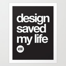 design saved my life Art Print