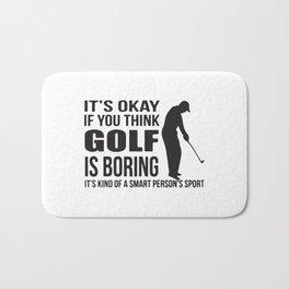 It's Okay If You Think Golf Is Boring Bath Mat