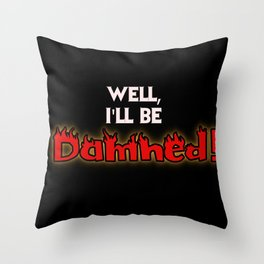 Well, I'll Be Damned! #2 Throw Pillow