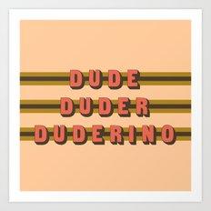 The Dude Duder Duderino (Rule of Threes) Art Print