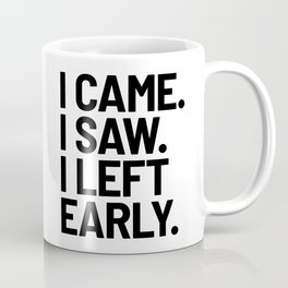 I Came I Saw I Left Early Coffee Mug