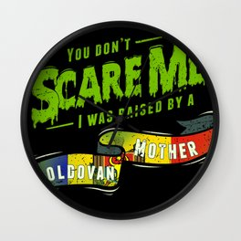 You Don't Scare Me I Was Raised By A Moldovan Mother Wall Clock