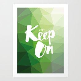 Just Keep On Art Print