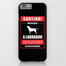 Caution Protect by a Labrador Dog Owner Labrador Dogs Gift iPhone Case