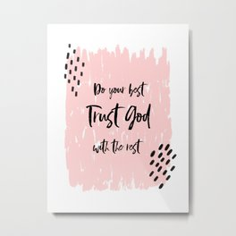 Do your best - trust God with the rest - typography art Metal Print