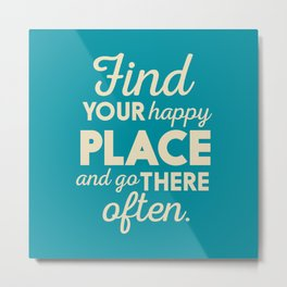 Be happy, wanderlust, find your happy place, travel, explore, go on an adventure, world is my home Metal Print