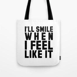 I'LL SMILE WHEN I FEEL LIKE IT Tote Bag