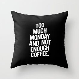 Too Much Monday and Not Enough Coffee Throw Pillow