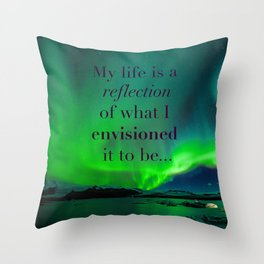 Life is a reflection of what I envision Throw Pillow