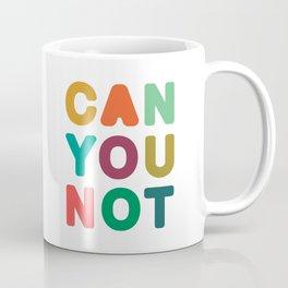 Can You Not Coffee Mug