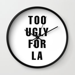 Too Ugly for LA Wall Clock