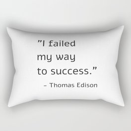 I failed my way to success - Thomas Edison Rectangular Pillow