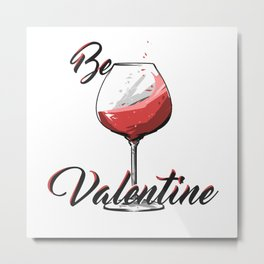Be Wine Is My Valentine Metal Print