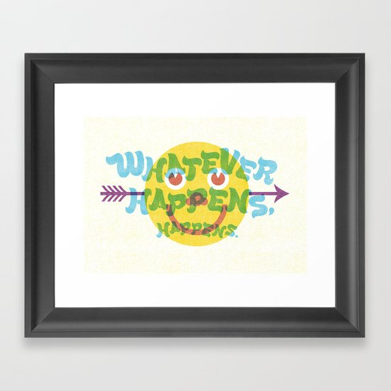 Whatever Happens, Happens. Framed Art Print